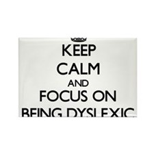 Keep Calm and focus on Being Dyslexic Magnets