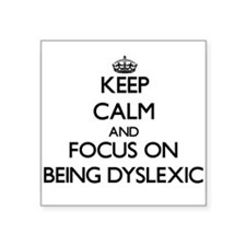 Keep Calm and focus on Being Dyslexic Sticker