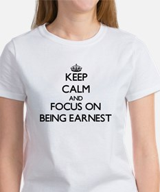 Keep Calm and focus on BEING EARNEST T-Shirt