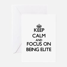 Keep Calm and focus on BEING ELITE Greeting Cards