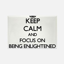Keep Calm and focus on BEING ENLIGHTENED Magnets