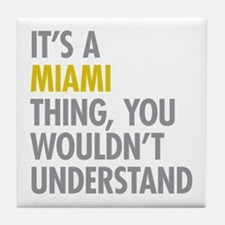 Its A Miami Thing Tile Coaster