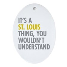 Its A St Louis Thing Ornament (Oval)