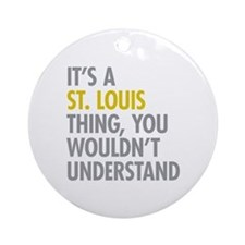 Its A St Louis Thing Ornament (Round)