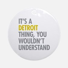 Its A Detroit Thing Ornament (Round)