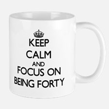 Keep Calm and focus on Being Forty Mugs