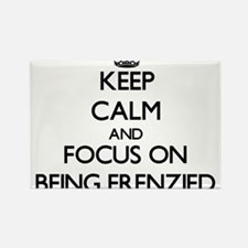Keep Calm and focus on Being Frenzied Magnets