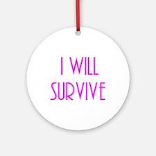 i will survive Round Ornament