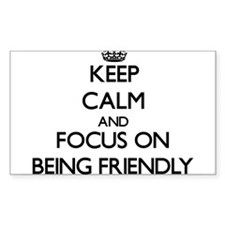 Keep Calm and focus on Being Friendly Decal