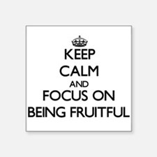 Keep Calm and focus on Being Fruitful Sticker