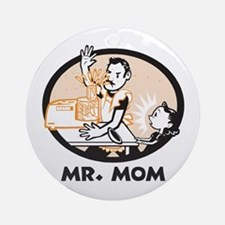 Mr. Mom gifts for dad Ornament (Round)