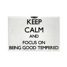 Keep Calm and focus on Being Good Tempered Magnets