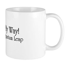 OUT OF MY WAY! Im Making A Quantum Leap Mugs
