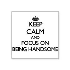 Keep Calm and focus on Being Handsome Sticker