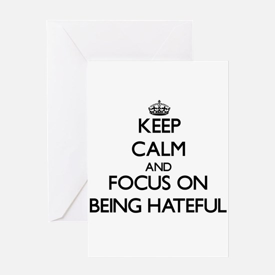 Keep Calm and focus on Being Hateful Greeting Card