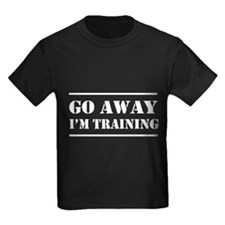 Go away I'm training T-Shirt