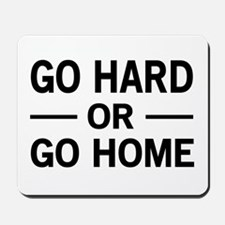 Go hard or go home Mousepad