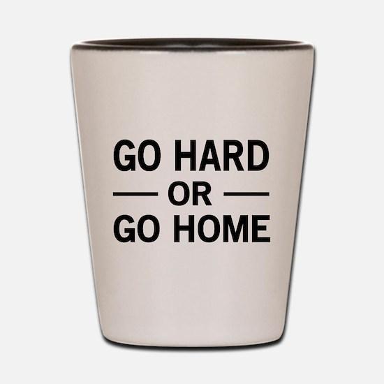Go hard or go home Shot Glass