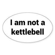 I am not a kettlebell Decal
