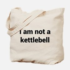 I am not a kettlebell Tote Bag