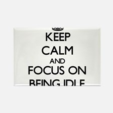 Keep Calm and focus on Being Idle Magnets