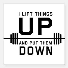 """Lift things up put them down Square Car Magnet 3"""""""