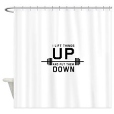 Lift things up put them down Shower Curtain