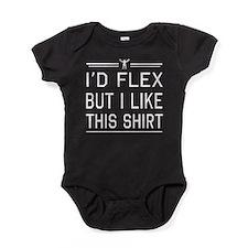 I'd flex but I like this shirt 3 Baby Bodysuit