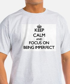 Keep Calm and focus on Being Imperfect T-Shirt