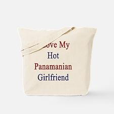 I Love My Hot Panamanian Girlfriend  Tote Bag