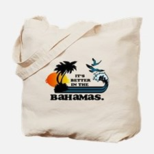 It's better in the Bahamas Tote Bag