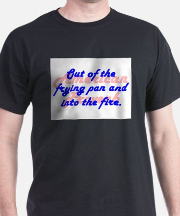 Out of the Frying Pan T-Shirt