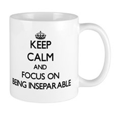 Keep Calm and focus on Being Inseparable Mugs