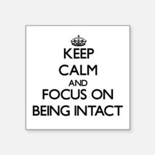 Keep Calm and focus on Being Intact Sticker