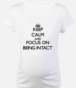 Keep Calm and focus on Being Intact Shirt