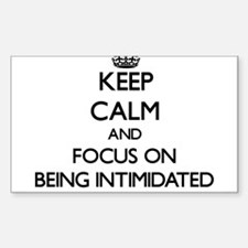 Keep Calm and focus on Being Intimidated Decal