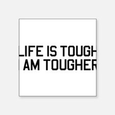 Life is tough, I am tougher Sticker