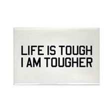 Life is tough, I am tougher Magnets