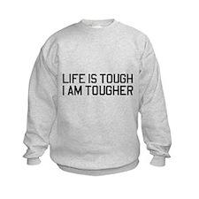 Life is tough, I am tougher Sweatshirt
