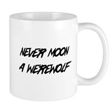 Never moon a werewolf Mugs