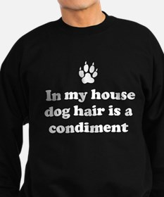 In my house dog is a condiment Sweatshirt