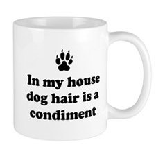In my house dog is a condiment Mugs