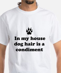 In my house dog is a condiment T-Shirt