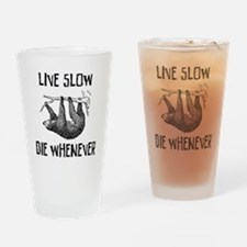 Live slow, die whenever Drinking Glass