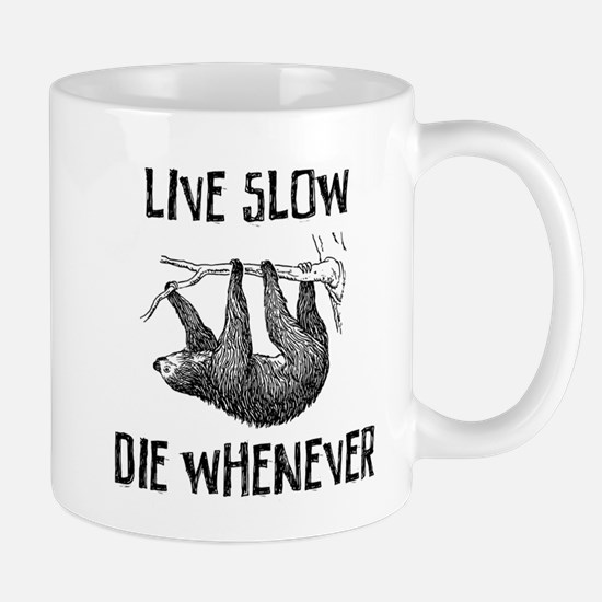 Live slow, die whenever Mugs