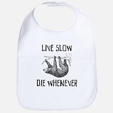 Live slow, die whenever Bib