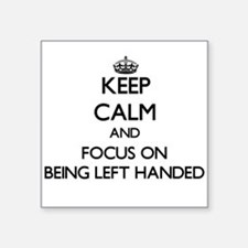 Keep Calm and focus on Being Left Handed Sticker