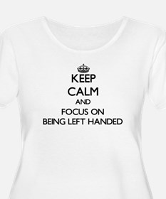 Keep Calm and focus on Being Left Handed Plus Size