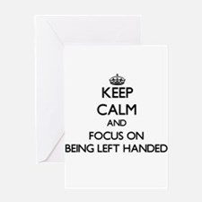 Keep Calm and focus on Being Left Handed Greeting