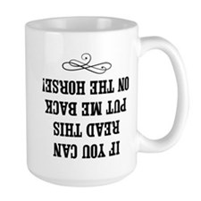 If you can read this, put me back on the horse Mug